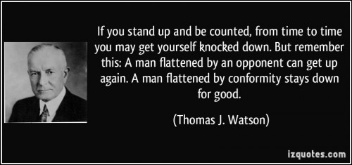 quote-if-you-stand-up-and-be-counted-from-time-to-time-you-may-get-yourself-knocked-down-but-remember-thomas-j-watson-194040.jpg
